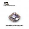 Diatone MAMBA F722 DJI MINI MK2 FC